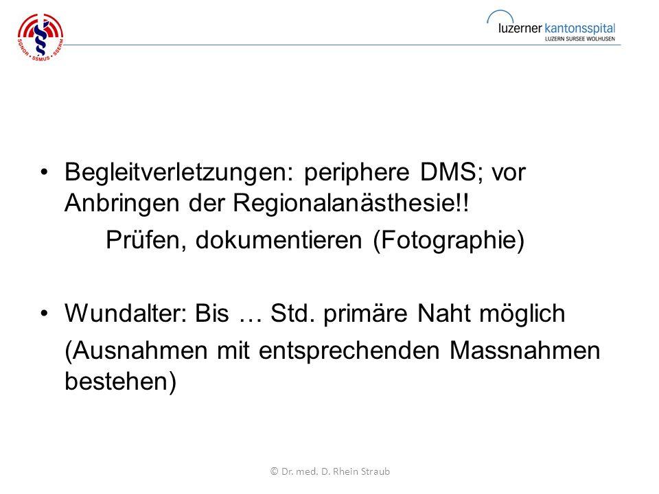 Begleitverletzungen: periphere DMS; vor Anbringen der Regionalanästhesie!.