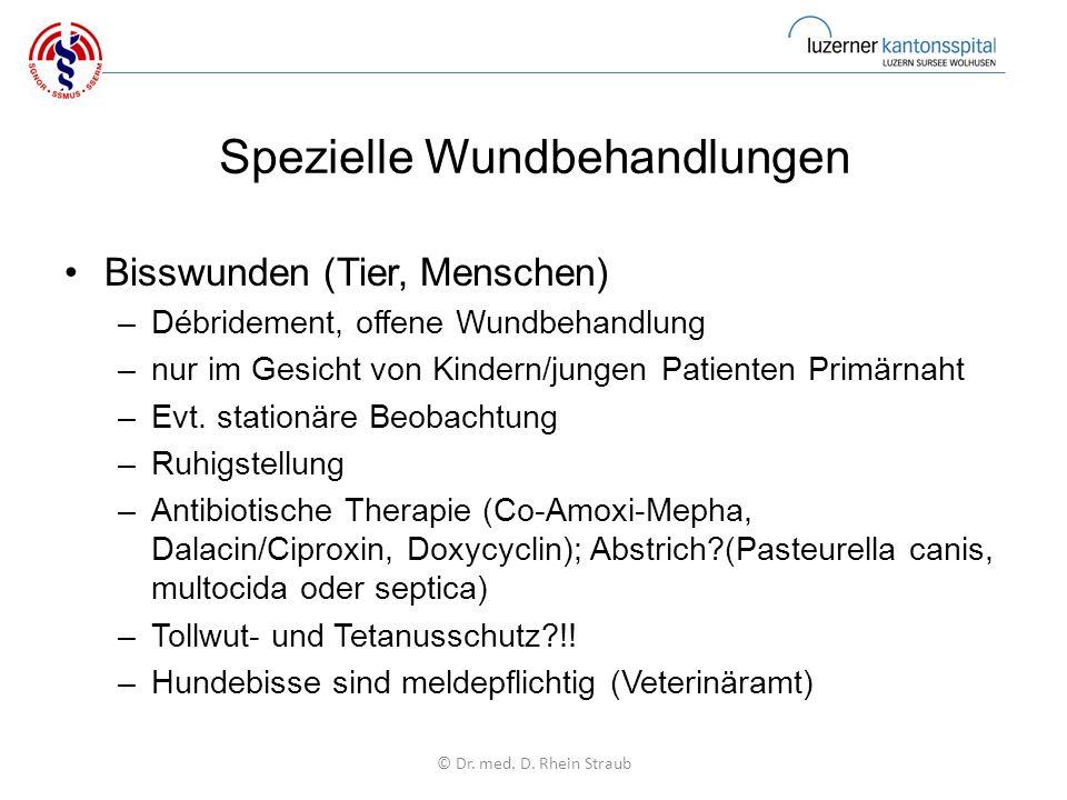 Spezielle Wundbehandlungen Bisswunden (Tier, Menschen) –Débridement, offene Wundbehandlung –nur im Gesicht von Kindern/jungen Patienten Primärnaht –Evt.