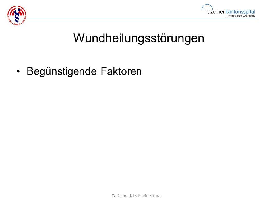 Wundheilungsstörungen Begünstigende Faktoren © Dr. med. D. Rhein Straub