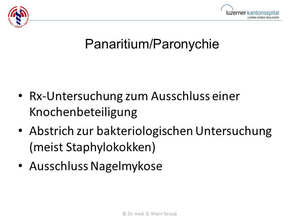 Panaritium/Paronychie Rx-Untersuchung zum Ausschluss einer Knochenbeteiligung Abstrich zur bakteriologischen Untersuchung (meist Staphylokokken) Ausschluss Nagelmykose © Dr.