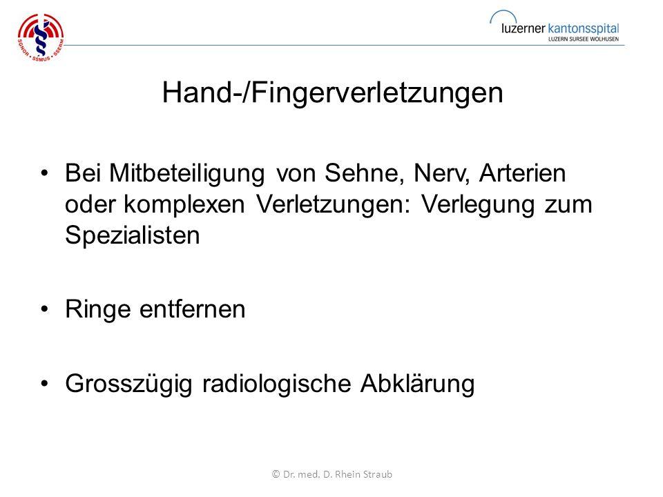 Hand-/Fingerverletzungen Bei Mitbeteiligung von Sehne, Nerv, Arterien oder komplexen Verletzungen: Verlegung zum Spezialisten Ringe entfernen Grosszügig radiologische Abklärung © Dr.