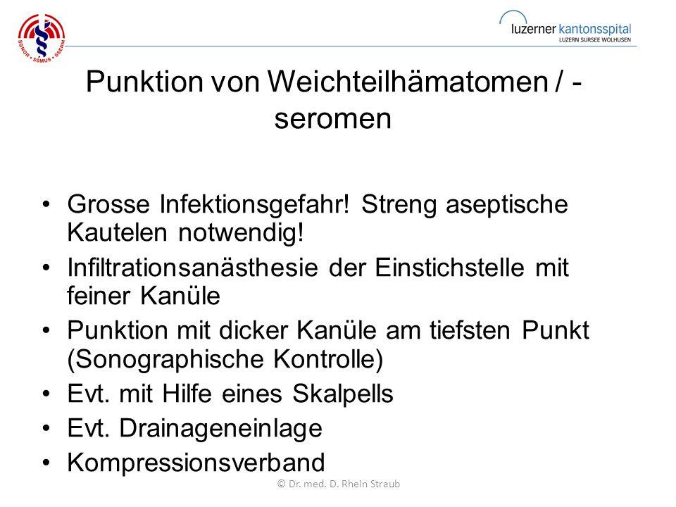 Punktion von Weichteilhämatomen / - seromen Grosse Infektionsgefahr.