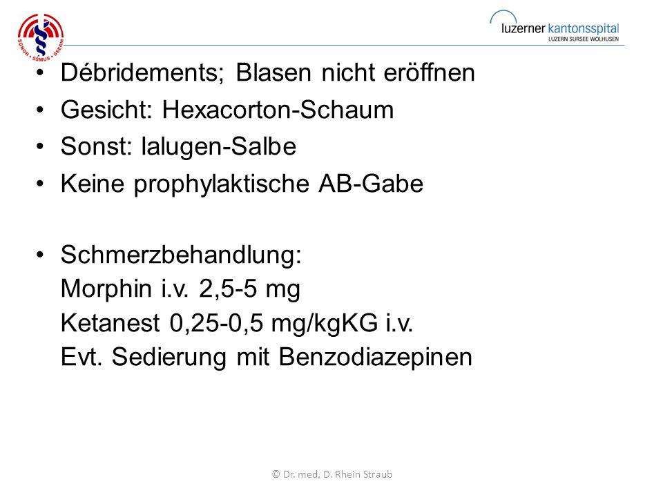Débridements; Blasen nicht eröffnen Gesicht: Hexacorton-Schaum Sonst: Ialugen-Salbe Keine prophylaktische AB-Gabe Schmerzbehandlung: Morphin i.v.