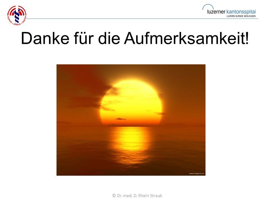 Danke für die Aufmerksamkeit! © Dr. med. D. Rhein Straub