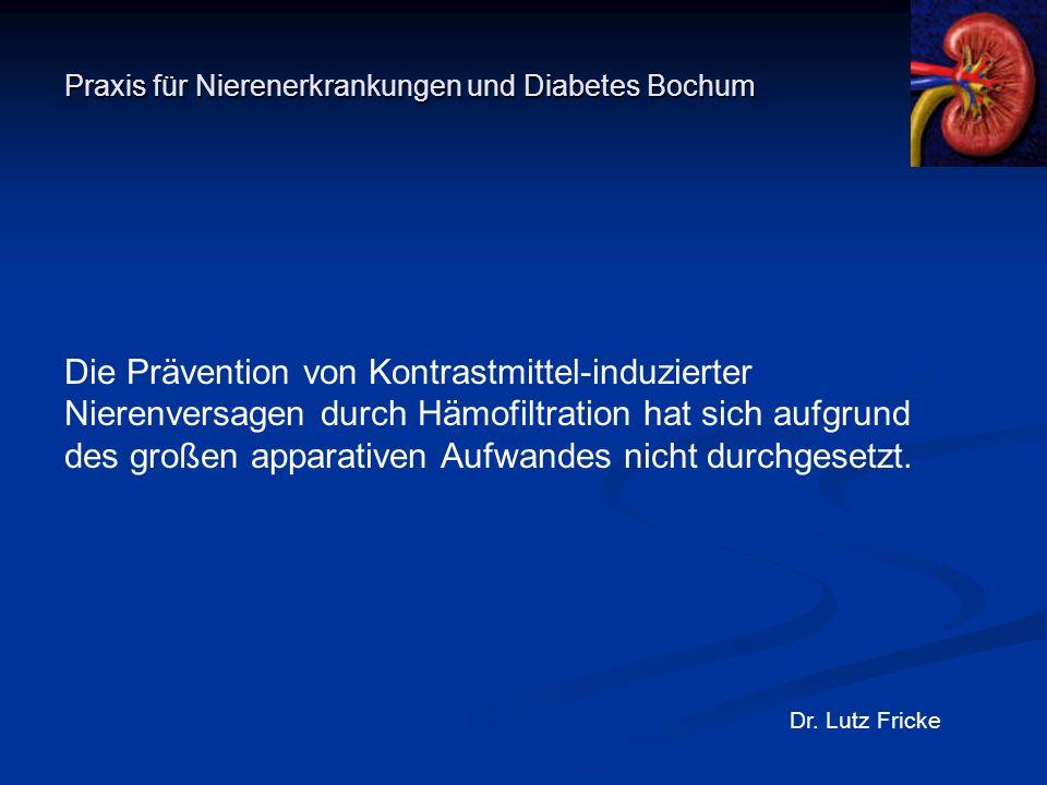 Praxis für Nierenerkrankungen und Diabetes Bochum Dr. Lutz Fricke Die Prävention von Kontrastmittel-induzierter Nierenversagen durch Hämofiltration ha