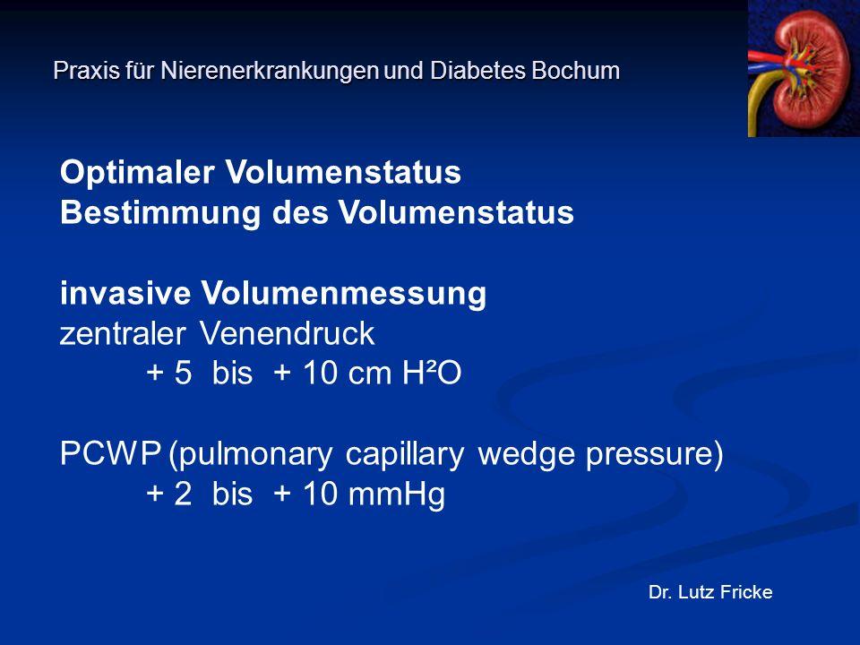 Praxis für Nierenerkrankungen und Diabetes Bochum Dr. Lutz Fricke Optimaler Volumenstatus Bestimmung des Volumenstatus invasive Volumenmessung zentral