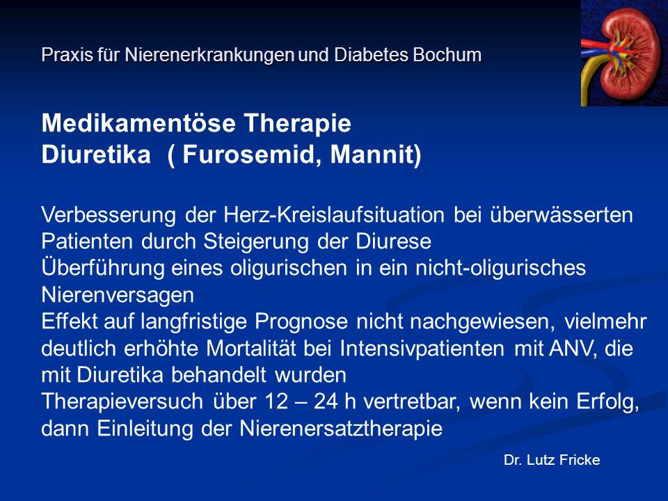 Praxis für Nierenerkrankungen und Diabetes Bochum Dr. Lutz Fricke Medikamentöse Therapie Diuretika ( Furosemid, Mannit) Verbesserung der Herz-Kreislau