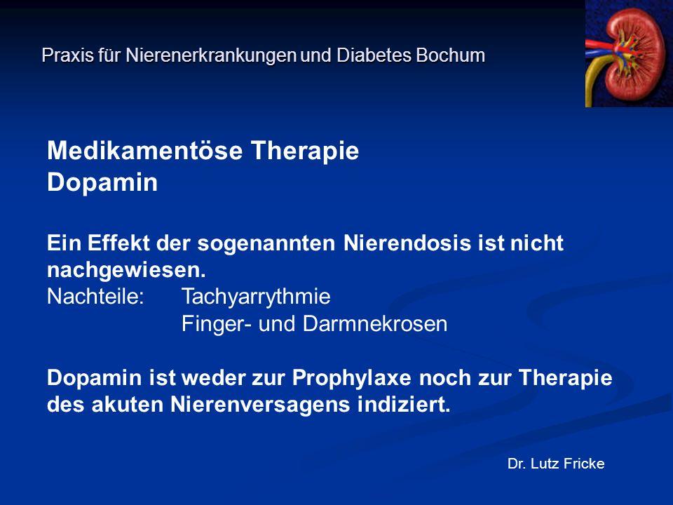 Praxis für Nierenerkrankungen und Diabetes Bochum Dr. Lutz Fricke Medikamentöse Therapie Dopamin Ein Effekt der sogenannten Nierendosis ist nicht nach