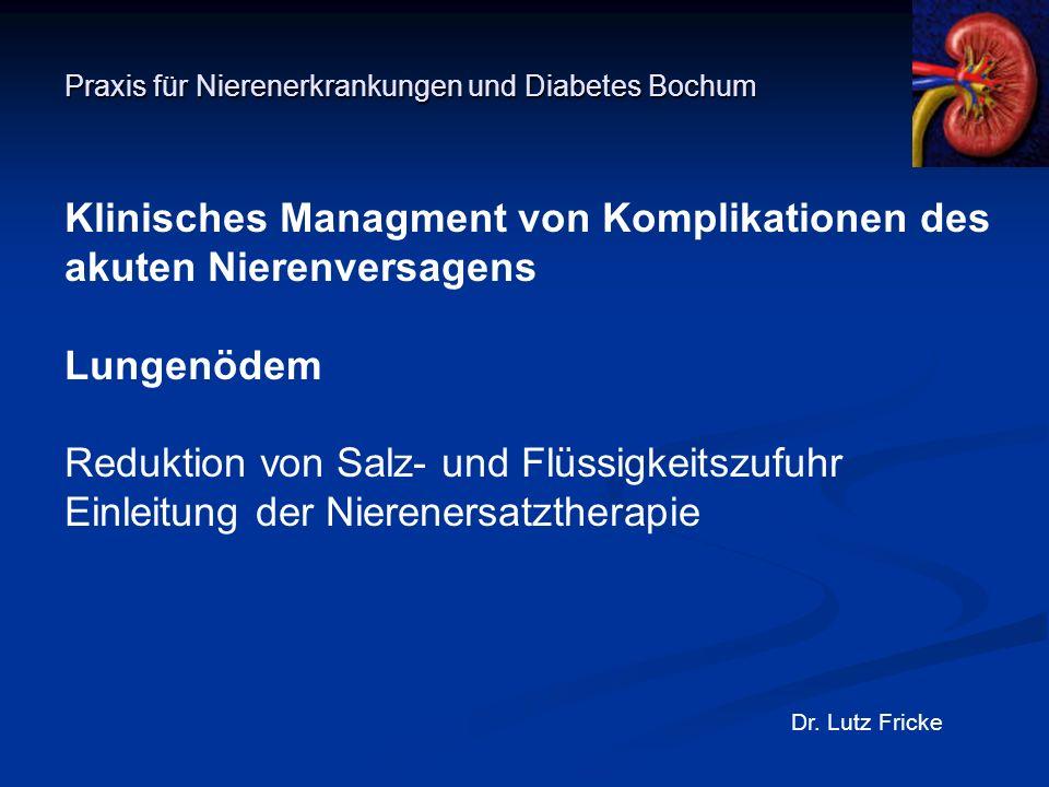 Praxis für Nierenerkrankungen und Diabetes Bochum Dr. Lutz Fricke Klinisches Managment von Komplikationen des akuten Nierenversagens Lungenödem Redukt