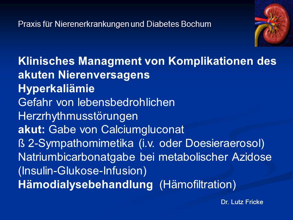 Praxis für Nierenerkrankungen und Diabetes Bochum Dr. Lutz Fricke Klinisches Managment von Komplikationen des akuten Nierenversagens Hyperkaliämie Gef