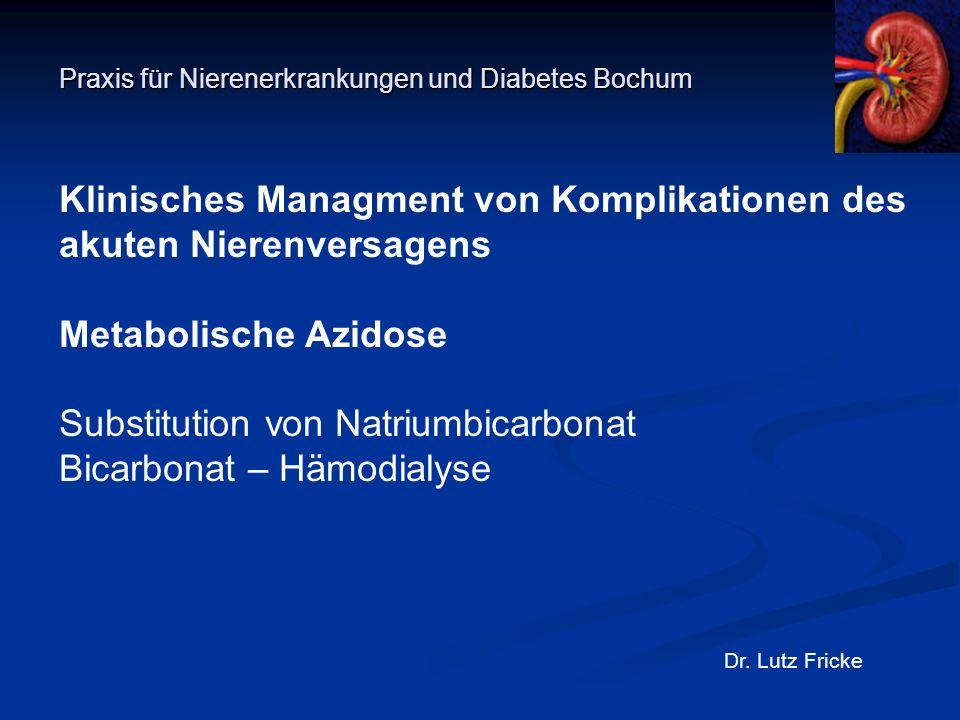 Praxis für Nierenerkrankungen und Diabetes Bochum Dr. Lutz Fricke Klinisches Managment von Komplikationen des akuten Nierenversagens Metabolische Azid