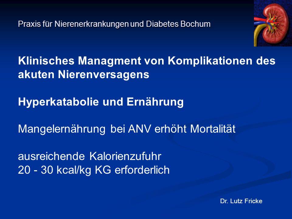 Praxis für Nierenerkrankungen und Diabetes Bochum Dr. Lutz Fricke Klinisches Managment von Komplikationen des akuten Nierenversagens Hyperkatabolie un