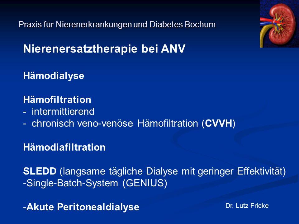 Praxis für Nierenerkrankungen und Diabetes Bochum Dr. Lutz Fricke Nierenersatztherapie bei ANV Hämodialyse Hämofiltration - intermittierend - chronisc