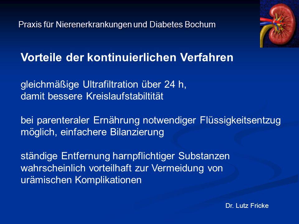 Praxis für Nierenerkrankungen und Diabetes Bochum Dr. Lutz Fricke Vorteile der kontinuierlichen Verfahren gleichmäßige Ultrafiltration über 24 h, dami
