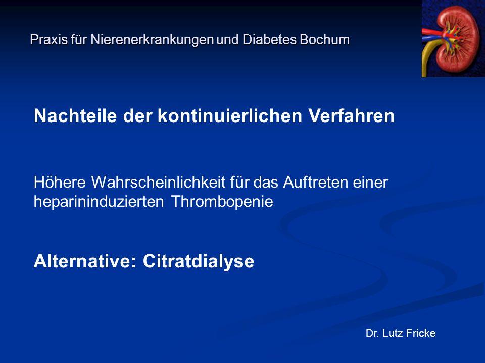 Praxis für Nierenerkrankungen und Diabetes Bochum Dr. Lutz Fricke Nachteile der kontinuierlichen Verfahren Höhere Wahrscheinlichkeit für das Auftreten