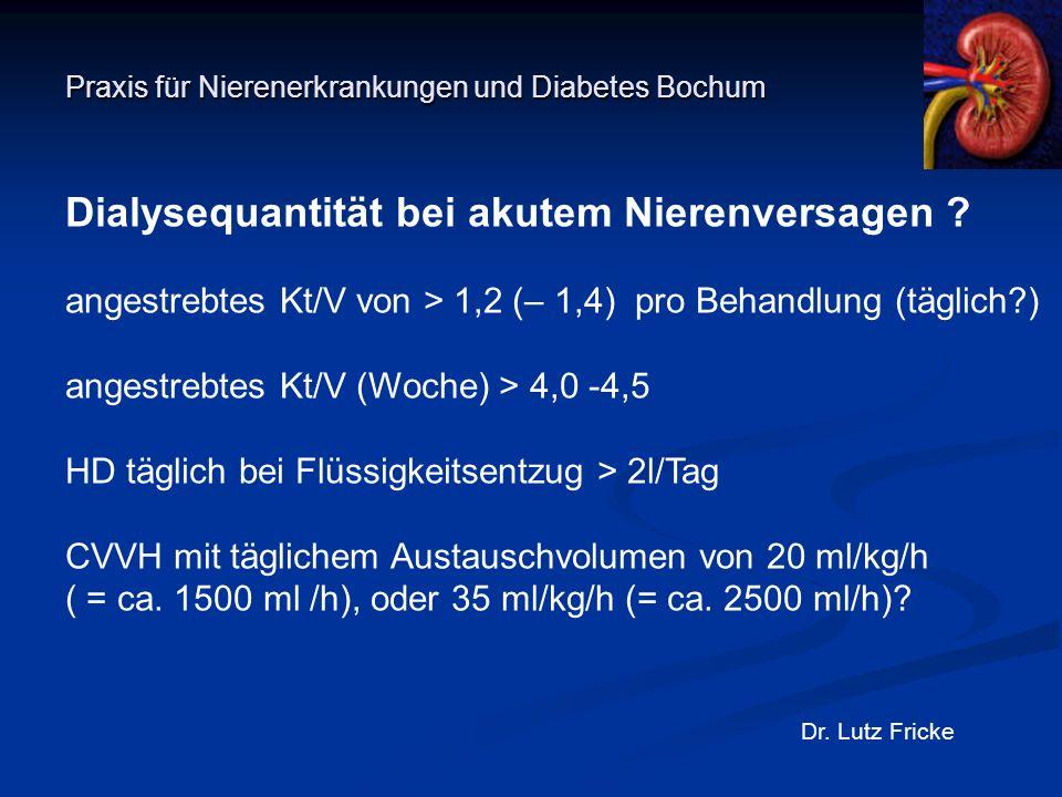Praxis für Nierenerkrankungen und Diabetes Bochum Dr. Lutz Fricke Dialysequantität bei akutem Nierenversagen ? angestrebtes Kt/V von > 1,2 (– 1,4) pro