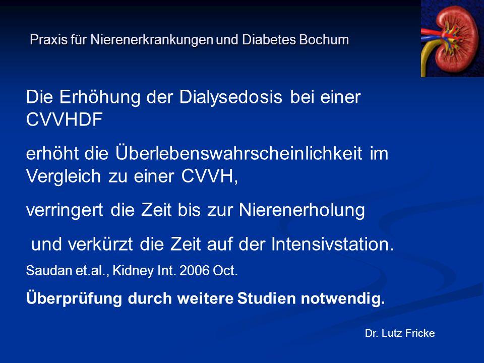 Praxis für Nierenerkrankungen und Diabetes Bochum Dr. Lutz Fricke Die Erhöhung der Dialysedosis bei einer CVVHDF erhöht die Überlebenswahrscheinlichke