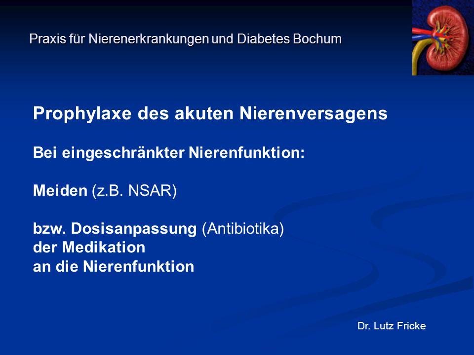Praxis für Nierenerkrankungen und Diabetes Bochum Dr. Lutz Fricke Prophylaxe des akuten Nierenversagens Bei eingeschränkter Nierenfunktion: Meiden (z.
