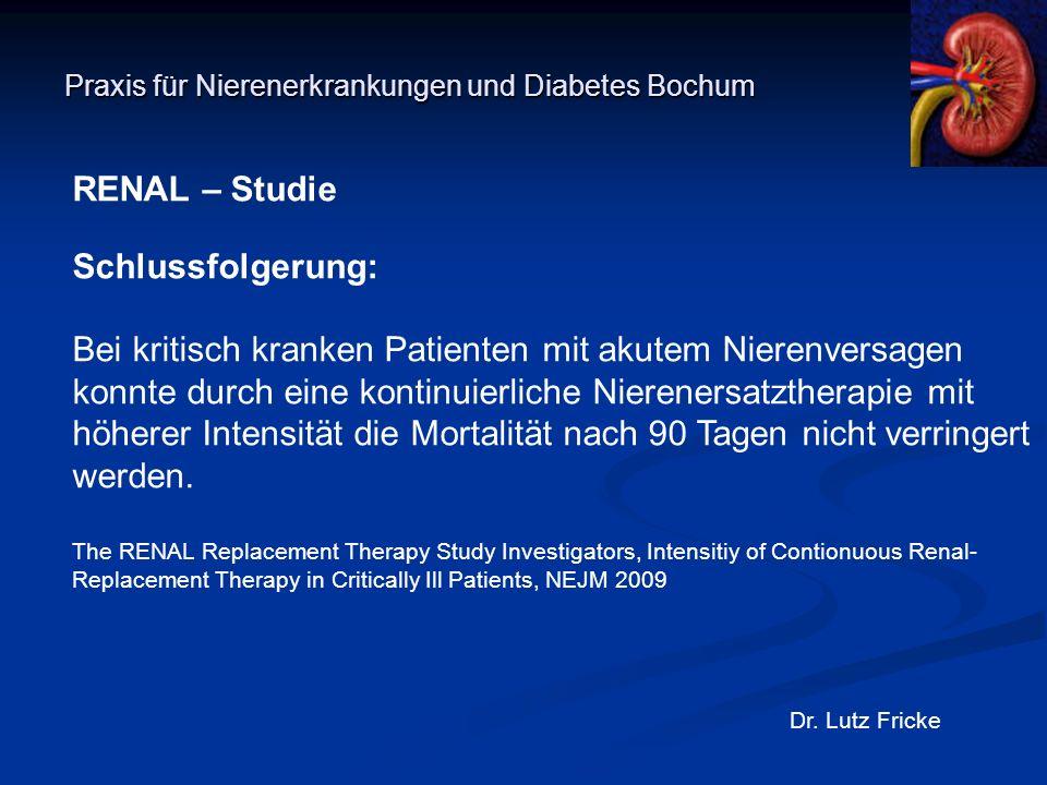 Praxis für Nierenerkrankungen und Diabetes Bochum Dr. Lutz Fricke RENAL – Studie Schlussfolgerung: Bei kritisch kranken Patienten mit akutem Nierenver
