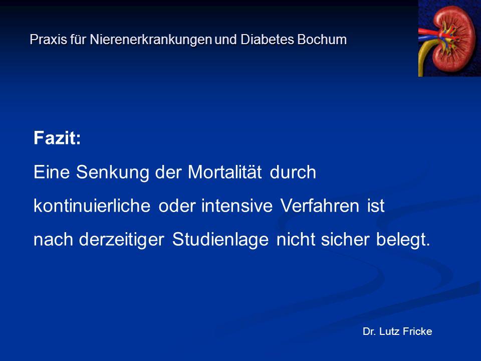 Praxis für Nierenerkrankungen und Diabetes Bochum Dr. Lutz Fricke Fazit: Eine Senkung der Mortalität durch kontinuierliche oder intensive Verfahren is