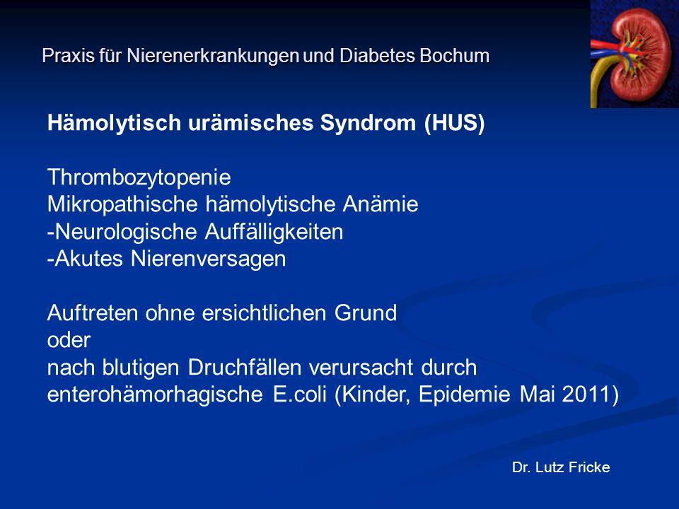 Praxis für Nierenerkrankungen und Diabetes Bochum Dr. Lutz Fricke Hämolytisch urämisches Syndrom (HUS) Thrombozytopenie Mikropathische hämolytische An