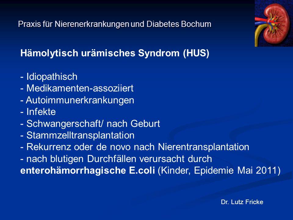 Praxis für Nierenerkrankungen und Diabetes Bochum Dr. Lutz Fricke Hämolytisch urämisches Syndrom (HUS) - Idiopathisch - Medikamenten-assoziiert - Auto