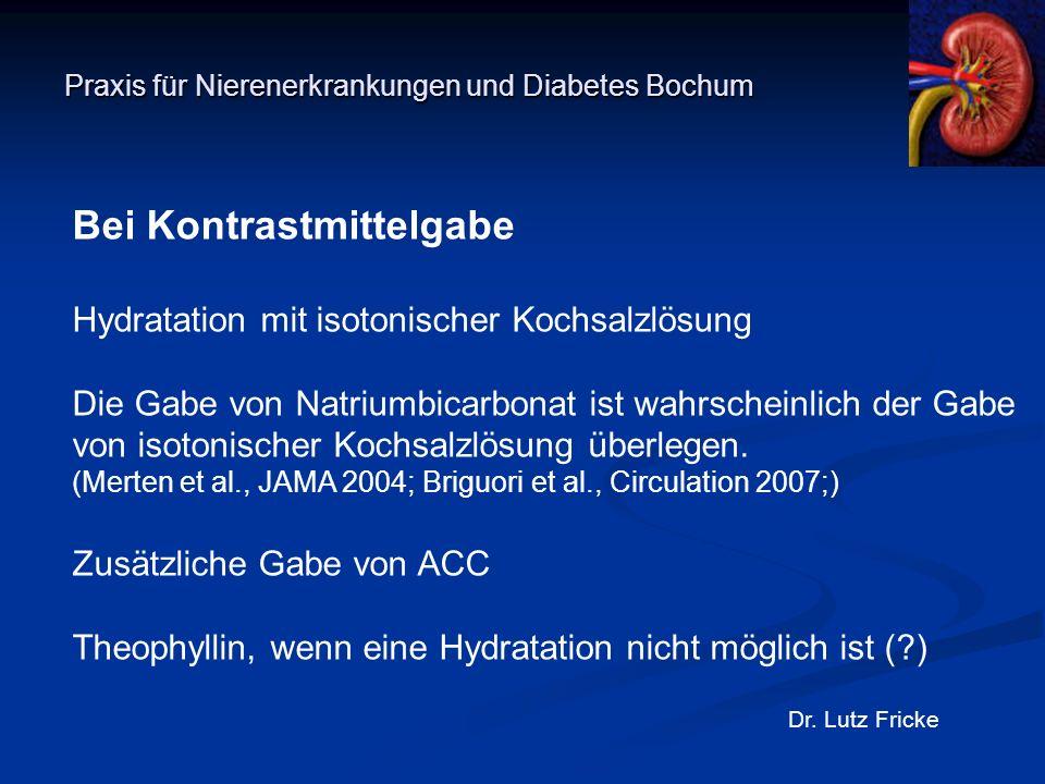 Praxis für Nierenerkrankungen und Diabetes Bochum Dr. Lutz Fricke Bei Kontrastmittelgabe Hydratation mit isotonischer Kochsalzlösung Die Gabe von Natr