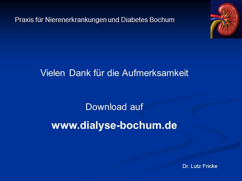 Praxis für Nierenerkrankungen und Diabetes Bochum Dr. Lutz Fricke Vielen Dank für die Aufmerksamkeit Download auf www.dialyse-bochum.de