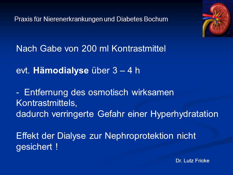 Praxis für Nierenerkrankungen und Diabetes Bochum Dr. Lutz Fricke Nach Gabe von 200 ml Kontrastmittel evt. Hämodialyse über 3 – 4 h - Entfernung des o