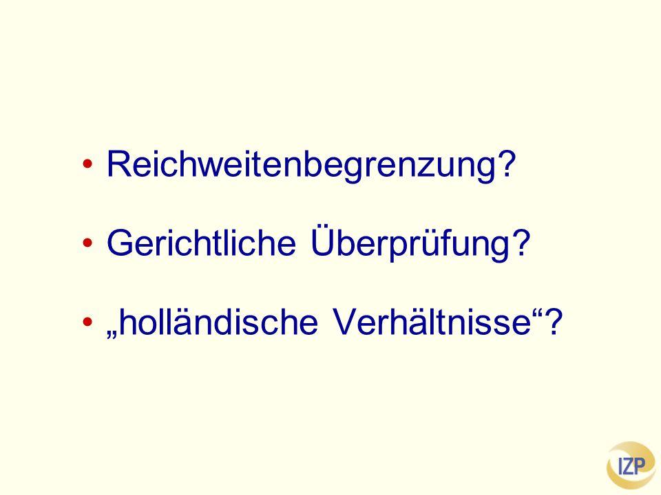 """Reichweitenbegrenzung? Gerichtliche Überprüfung? """"holländische Verhältnisse ?"""