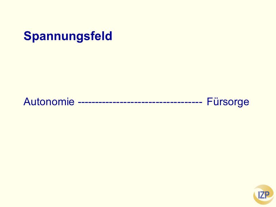 Spannungsfeld Autonomie ----------------------------------- Fürsorge