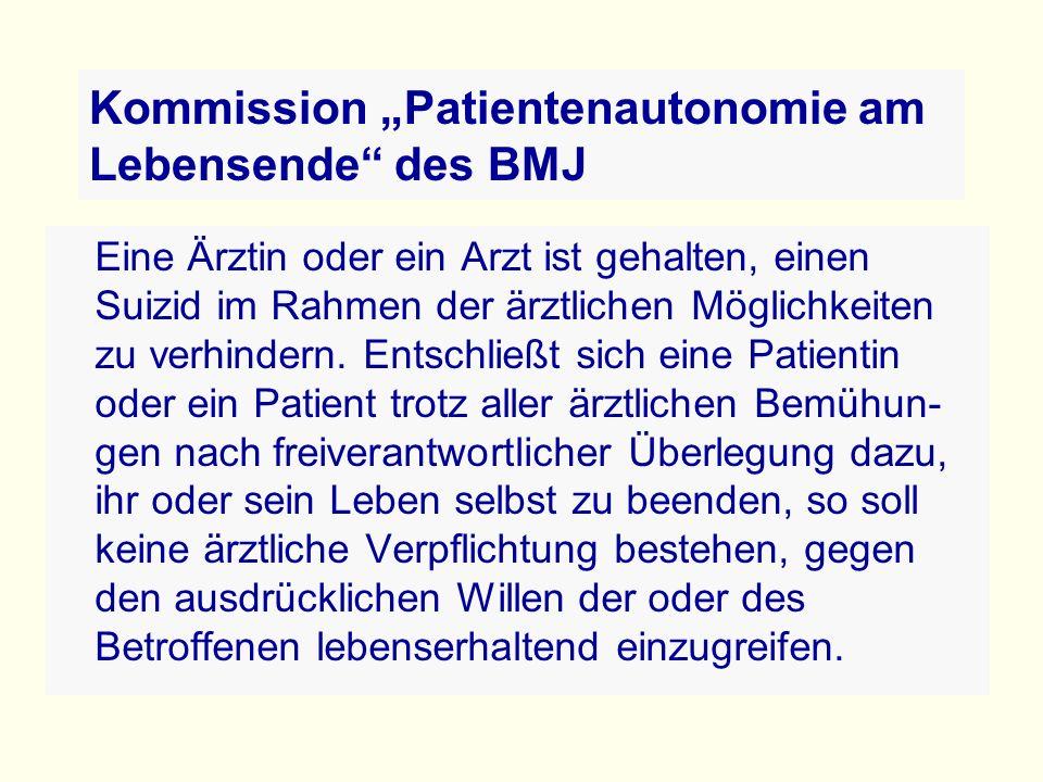 """Kommission """"Patientenautonomie am Lebensende des BMJ Eine Ärztin oder ein Arzt ist gehalten, einen Suizid im Rahmen der ärztlichen Möglichkeiten zu verhindern."""