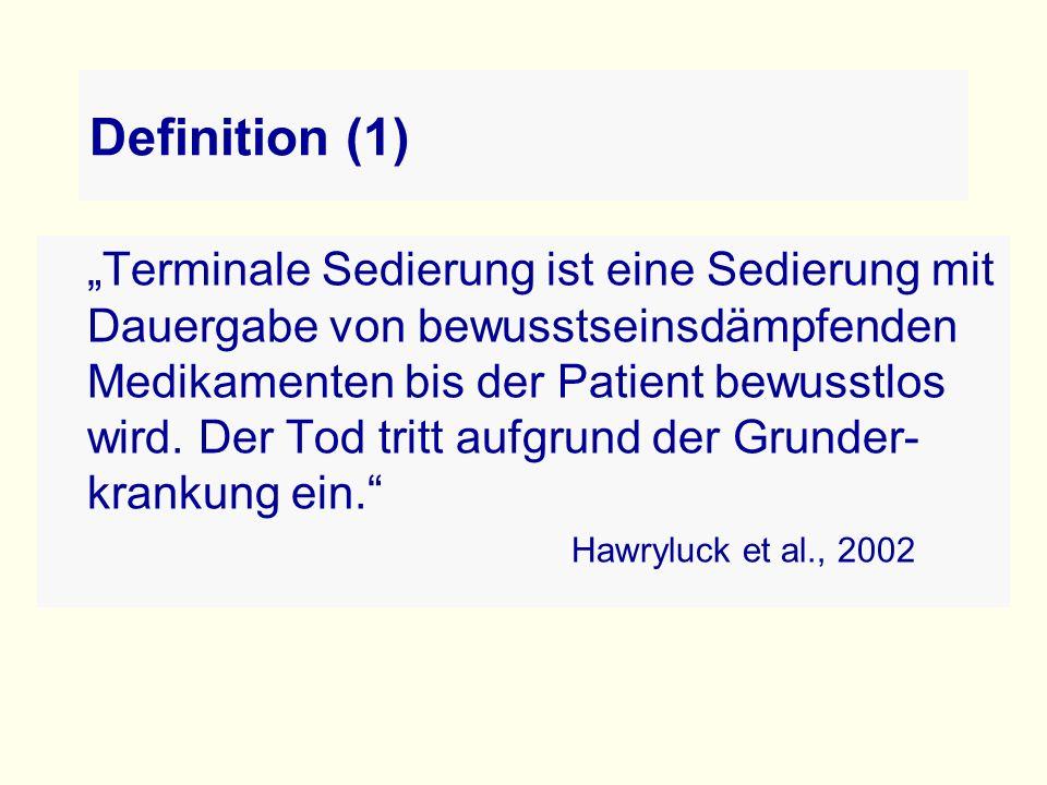 """Definition (1) """"Terminale Sedierung ist eine Sedierung mit Dauergabe von bewusstseinsdämpfenden Medikamenten bis der Patient bewusstlos wird."""