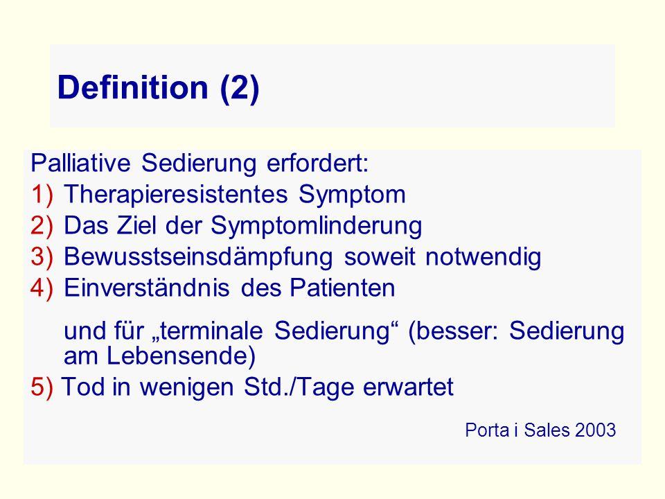 """Definition (2) Palliative Sedierung erfordert: 1)Therapieresistentes Symptom 2)Das Ziel der Symptomlinderung 3)Bewusstseinsdämpfung soweit notwendig 4)Einverständnis des Patienten und für """"terminale Sedierung (besser: Sedierung am Lebensende) 5) Tod in wenigen Std./Tage erwartet Porta i Sales 2003"""