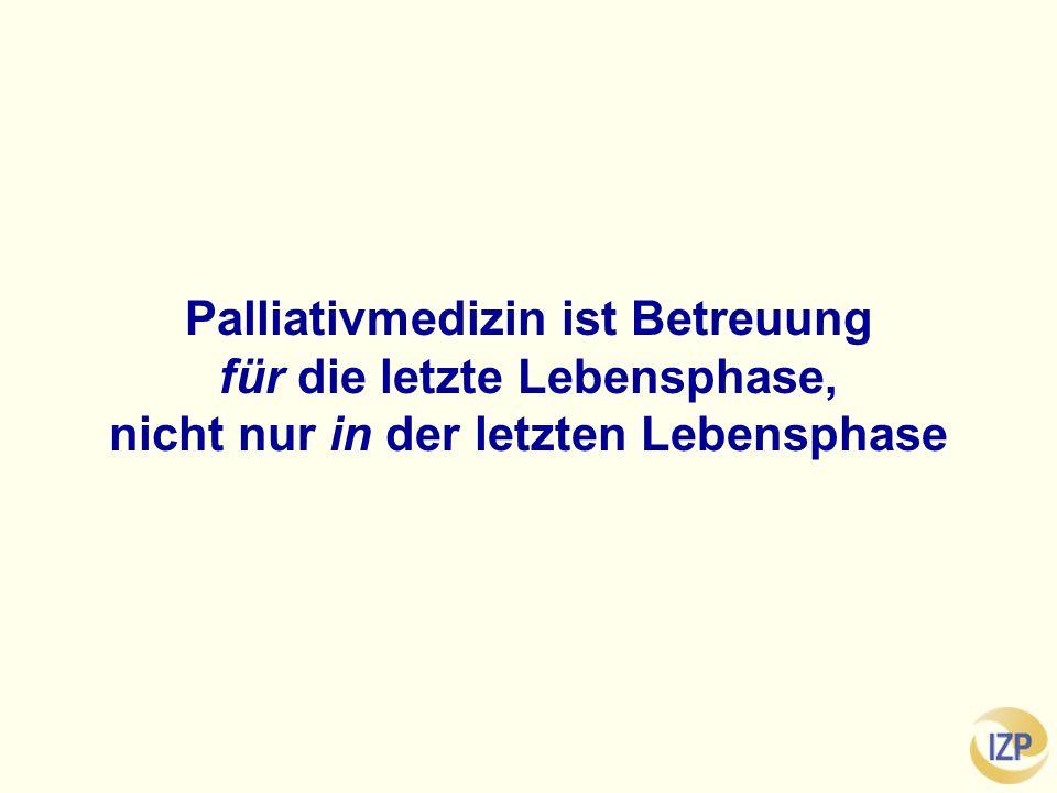 Palliativmedizin ist Betreuung für die letzte Lebensphase, nicht nur in der letzten Lebensphase