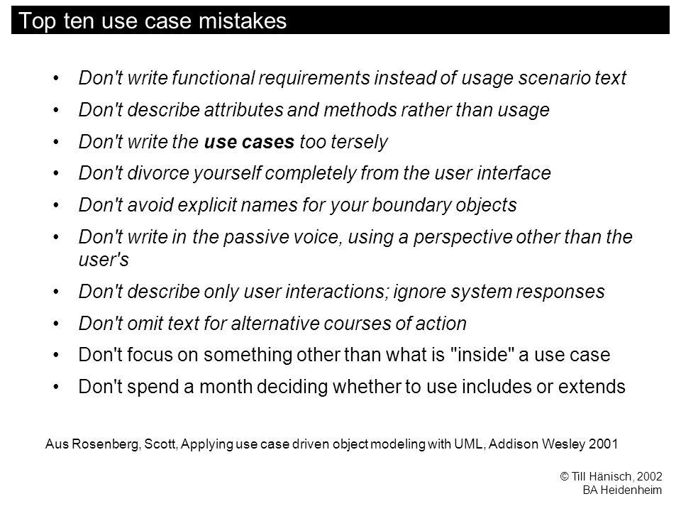 © Till Hänisch, 2002 BA Heidenheim Top ten use case mistakes Don't write functional requirements instead of usage scenario text Don't describe attribu