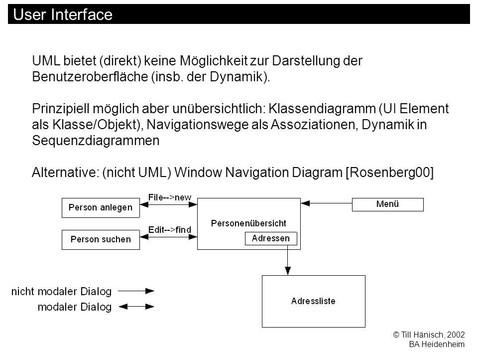 © Till Hänisch, 2002 BA Heidenheim User Interface UML bietet (direkt) keine Möglichkeit zur Darstellung der Benutzeroberfläche (insb. der Dynamik). Pr