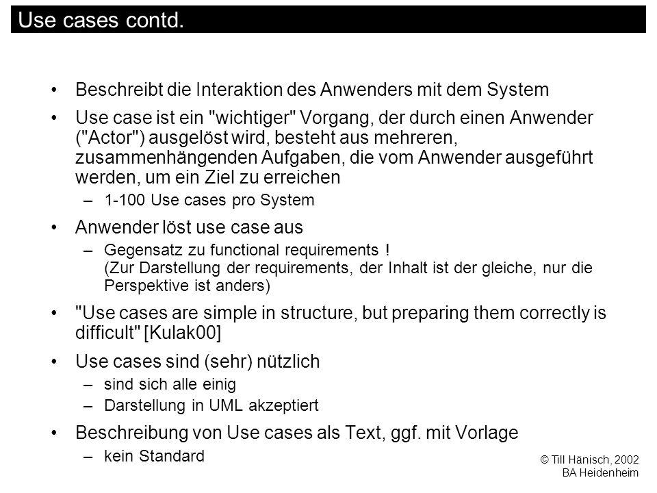 © Till Hänisch, 2002 BA Heidenheim Use cases contd. Beschreibt die Interaktion des Anwenders mit dem System Use case ist ein