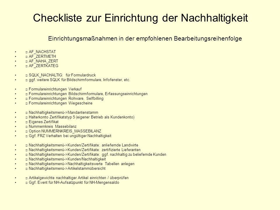 Checkliste zur Einrichtung der Nachhaltigkeit Einrichtungsmaßnahmen in der empfohlenen Bearbeitungsreihenfolge □ AF_NACHSTAT □ AF_ZERTMETH □ AF_NAHA_ZERT □ AF_ZERTKATEG □ SQLK_NACHALTIG: für Formulardruck □ ggf.