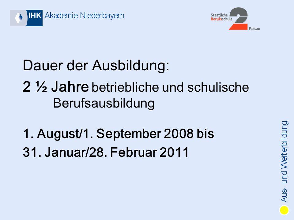 Dauer der Ausbildung: 2 ½ Jahre betriebliche und schulische Berufsausbildung 1.
