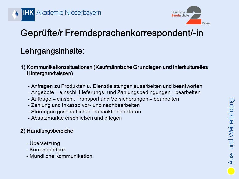 Geprüfte/r Fremdsprachenkorrespondent/-in Lehrgangsinhalte: 1) Kommunikationssituationen (Kaufmännische Grundlagen und interkulturelles Hintergrundwissen) - Anfragen zu Produkten u.