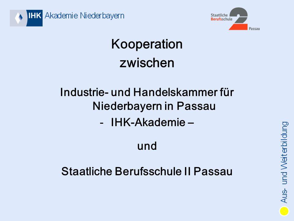 Kooperation zwischen Industrie- und Handelskammer für Niederbayern in Passau -IHK-Akademie – und Staatliche Berufsschule II Passau