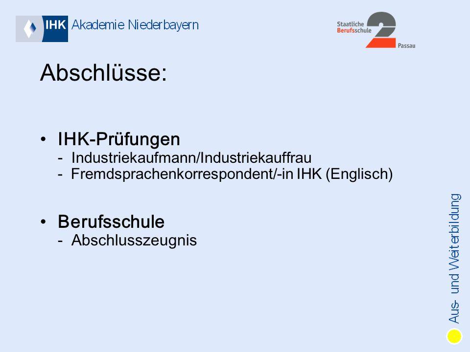 Abschlüsse: IHK-Prüfungen - Industriekaufmann/Industriekauffrau - Fremdsprachenkorrespondent/-in IHK (Englisch) Berufsschule - Abschlusszeugnis