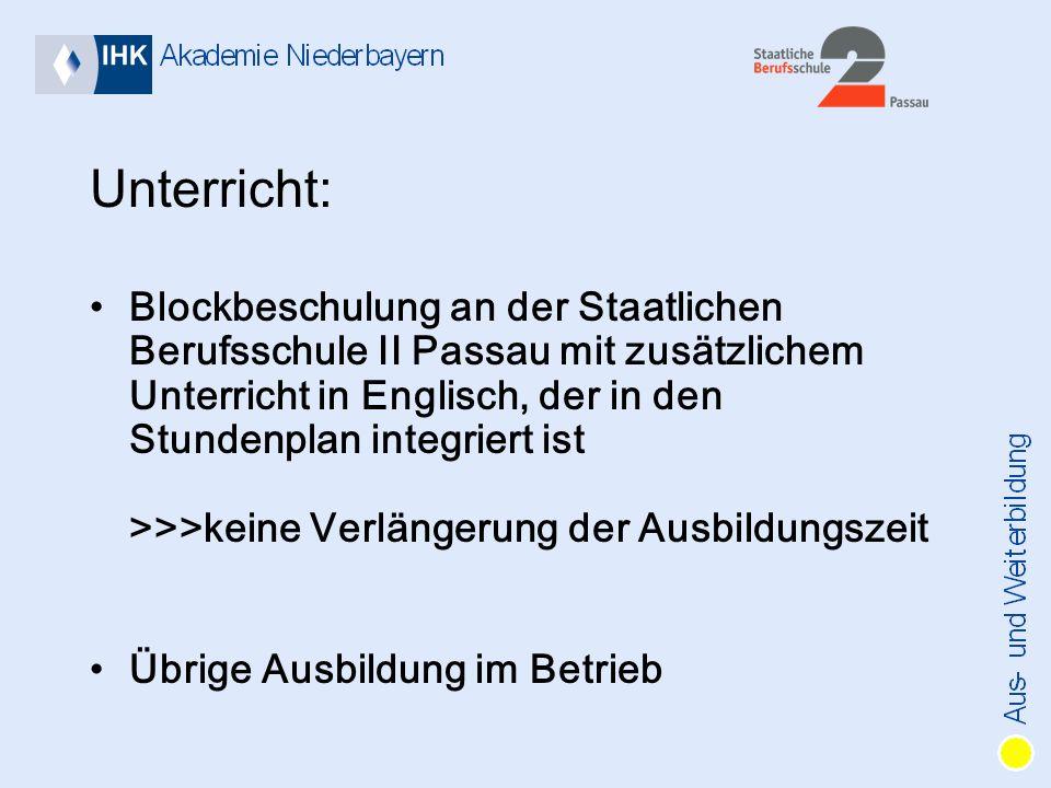 Unterricht: Blockbeschulung an der Staatlichen Berufsschule II Passau mit zusätzlichem Unterricht in Englisch, der in den Stundenplan integriert ist >>>keine Verlängerung der Ausbildungszeit Übrige Ausbildung im Betrieb