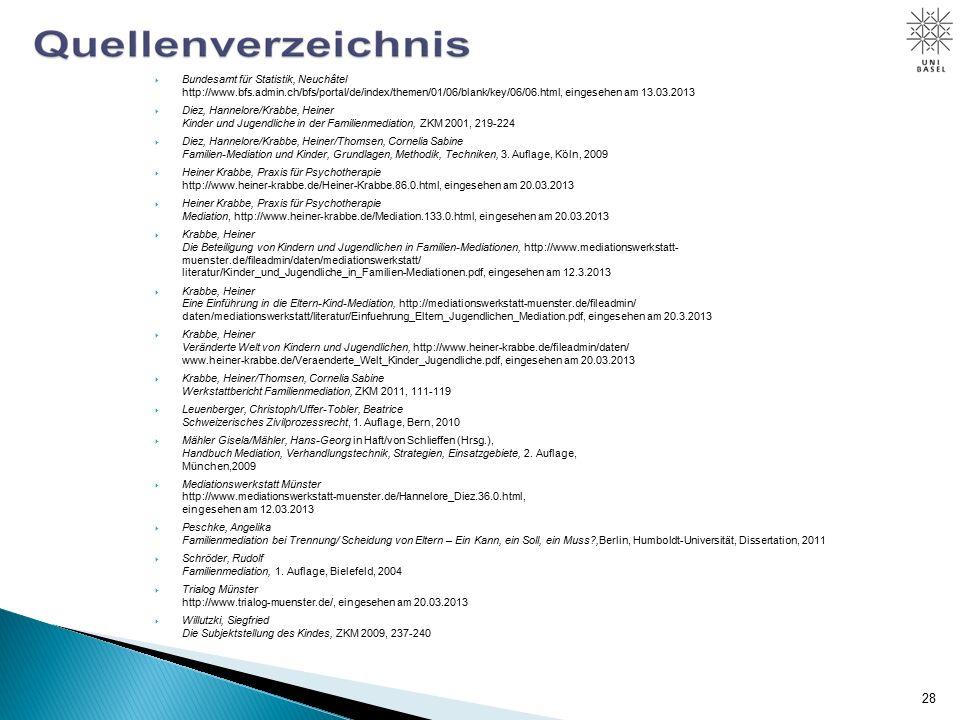 28  Bundesamt für Statistik, Neuchâtel http://www.bfs.admin.ch/bfs/portal/de/index/themen/01/06/blank/key/06/06.html, eingesehen am 13.03.2013  Diez, Hannelore/Krabbe, Heiner Kinder und Jugendliche in der Familienmediation, ZKM 2001, 219-224  Diez, Hannelore/Krabbe, Heiner/Thomsen, Cornelia Sabine Familien-Mediation und Kinder, Grundlagen, Methodik, Techniken, 3.