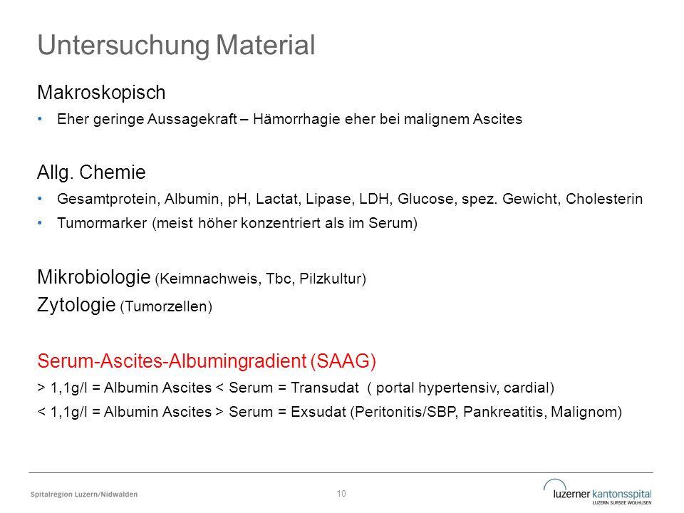 Untersuchung Material Makroskopisch Eher geringe Aussagekraft – Hämorrhagie eher bei malignem Ascites Allg.