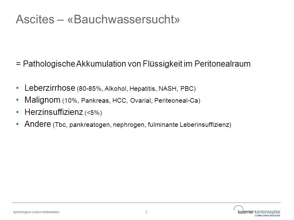 Ascites – «Bauchwassersucht» = Pathologische Akkumulation von Flüssigkeit im Peritonealraum Leberzirrhose (80-85%, Alkohol, Hepatitis, NASH, PBC) Malignom (10%, Pankreas, HCC, Ovarial, Periteoneal-Ca) Herzinsuffizienz (<5%) Andere (Tbc, pankreatogen, nephrogen, fulminante Leberinsuffizienz) 2