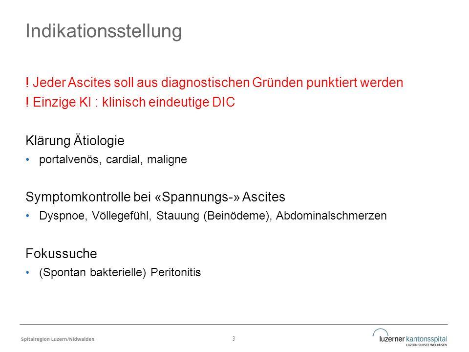 Indikationsstellung . Jeder Ascites soll aus diagnostischen Gründen punktiert werden .