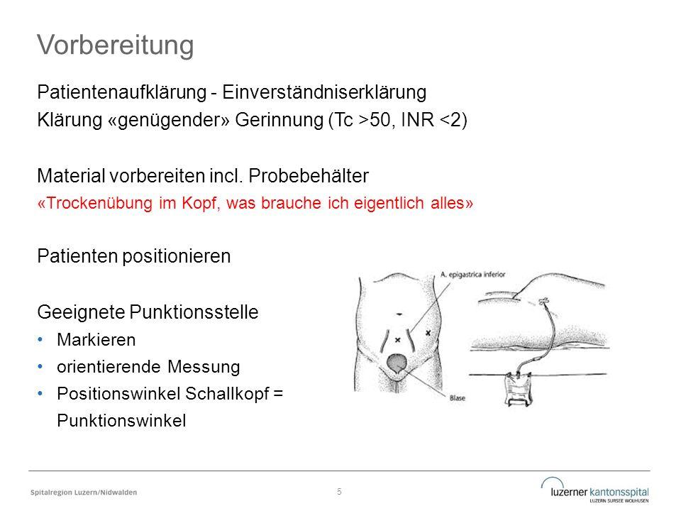 Vorbereitung Patientenaufklärung - Einverständniserklärung Klärung «genügender» Gerinnung (Tc >50, INR <2) Material vorbereiten incl.