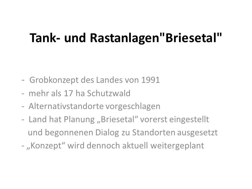 """Tank- und Rastanlagen Briesetal - Grobkonzept des Landes von 1991 - mehr als 17 ha Schutzwald - Alternativstandorte vorgeschlagen - Land hat Planung """"Briesetal vorerst eingestellt und begonnenen Dialog zu Standorten ausgesetzt - """"Konzept wird dennoch aktuell weitergeplant"""